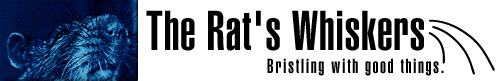 The Rat's Whiskers - Bristling with good things!
